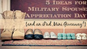 5 Ideas for Military Spouse Appreciation Day {and an iPad Mini Giveaway!}